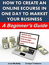 How to Create an Online Ecourse in One Day To Market Your Business: A Beginner's Guide (Marketing Matters Book 29) (English Edition)
