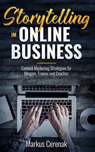 Storytelling im Online Business: Content Marketing Strategien für Blogger, Trainer und Coaches (Lifestyle Business Bibliothek, Band 1)