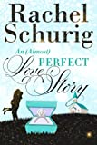 An Almost Perfect Love Story (Love Story Book Three) by Rachel Schurig
