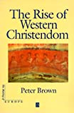 The Rise of Western Christendom: Triumph and Diversity 200-1000 AD (Making of Europe)