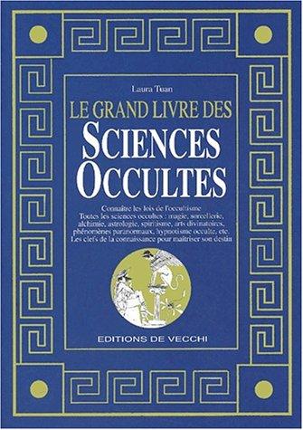 Le grand livre des sciences occultes. Magie, Astrologie, Divination, Les cléfs de la connaissance pour la maîtrise de son destin par Laura Tuan
