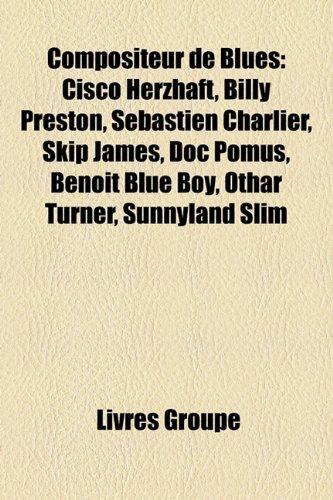Compositeur de Blues: Cisco Herzhaft, Billy Preston, Sbastien Charlier, Skip James, Doc Pomus, Benoit Blue Boy, Othar Turner, Sunnyland Slim