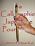 La Calligraphie Japonaise pour Tous