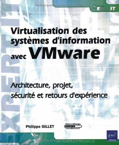 Virtualisation des systèmes d'information avec Vmware - Architecture, projet, sécurité et retours d'expérience