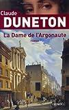 La dame de l'argonaute / Claude Duneton | Duneton, Claude (1935-2012). Auteur
