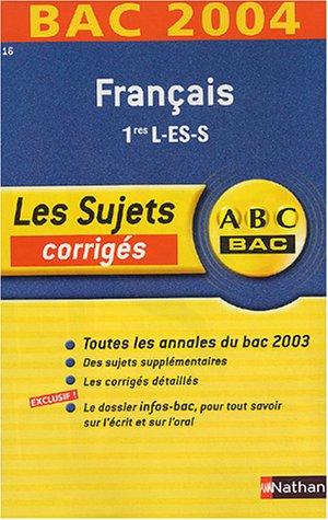 ABC Bac - Les Sujets corrigés : Bac 2004 : Français, 1ère L - ES - S
