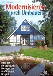Modernisieren durch Umbauen: Das Buch der attraktiven Lösungen und Ausführungsbeispiele
