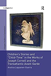 Children's Stories and 'Child-Time' in the Works of Joseph Cornell and the Transatlantic Avant-Garde (Studies in Surrealism)