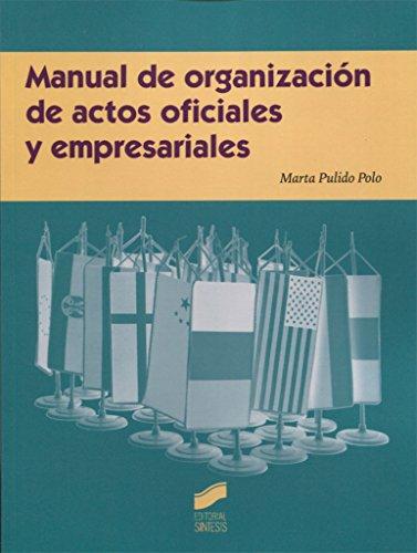 Manual de organización de actos oficiales y empresariales (Ceremonial y protocolo)