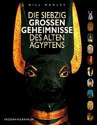 Die siebzig grossen Geheimnisse des Alten Ägyptens
