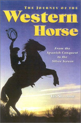 The Journey of the Western Horse: From the Spanish Conquest to the Silver Screen por Les Sellnow
