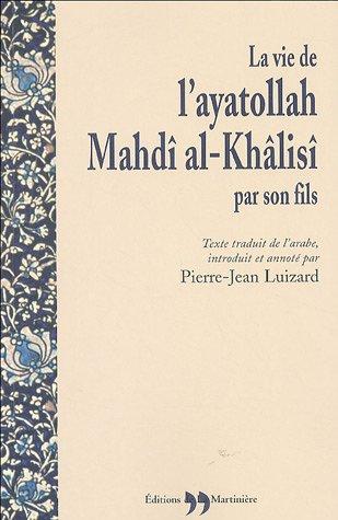 La vie de l'ayatollah Mahdî al-Khâlisî : (Batal al-islâm)