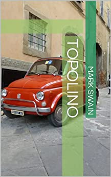 Topolino (Excerpts From The Book Special Treatment & Other Stories 1) by [Swain, Mark]