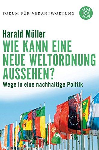 Wie kann eine neue Weltordnung aussehen?: Wege in eine nachhaltige Politik (Forum für Verantwortung, Band 17666)