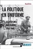 La politique en uniforme: L'expérience brésilienne, 1960-1980 (Des Amériques)
