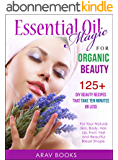 Essential Oil Magic For Organic Beauty: A safety guide for health care Professionals with 125+ DIY Beauty Recipes for Young Living, Skin Care. Hair   Care, ... Face Moisturizer, Perfume (English Edition)