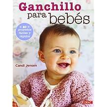 Ganchillo Para Bebés. 20 Proyectos Fáciles Y Rápidos (El Libro ... c691e08426f