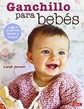 Ganchillo Para Bebés. 20 Proyectos Fáciles Y Rápidos (El Libro De..)