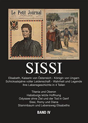 Download Sissi - Elisabeth, Kaiserin von Österreich und Königin von Ungarn: Schicksalsjahre voller Leidenschaft - Wahrheit und Legende Bd.4