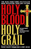 Holy Blood, Holy Grail: The Secret History of Christ & The Shocking Legacy of the Grail by Michael Baigent (2004-01-06) - Michael Baigent;Richard Leigh;Henry Lincoln