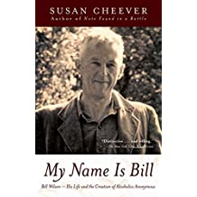 My Name Is Bill: Bill Wilson--His Life and the Creation of Alcoholics Anonymous (English Edition)