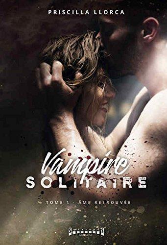 Vampire solitaire : Tome 1, Ame retrouvée par Priscilla Llorca