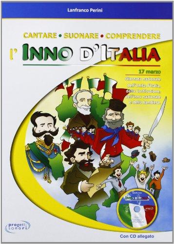 Cantare suonare comprendere l'inno d'Italia. Con CD Audio