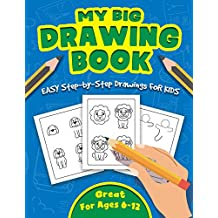 MY BIG DRAWING BOOK: Easy Techniques and Step-by-Step Drawings for Kids Ages 6-12 (English Edition)