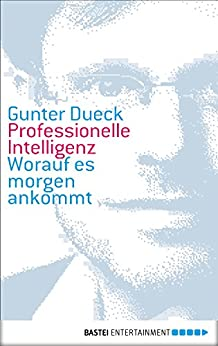 Professionelle Intelligenz: Worauf es morgen ankommt (Eichborn digital ebook) von [Dueck, Gunter]