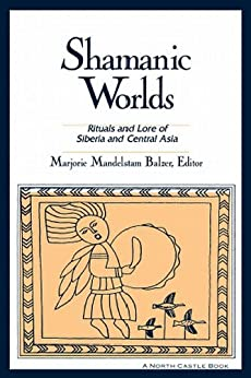 Shamanic Worlds: Rituals and Lore of Siberia and Central Asia (English Edition) von [Balzer, Marjorie Mandelstam]