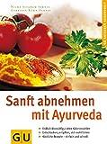 GU Ratgeber Gesundheit: Sanft abnehmen mit Ayurveda. Endlich Wunschfigur ohne Kalorienzählen; Entschlacken, entgiften, sich wohl fühlen; Köstliche Rezepte - einfach und schnell