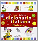 Il mio primo dizionario di italiano illustrato. Ediz. illustrata