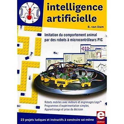 Intelligence artificielle : Imitation du comportement animal par des robots à microcontrôleurs PIC - 23 projets ludiques et instructifs à construire soi-même.
