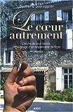 Le coeur autrement - L'Arche de Jean Vanier, témoignage d'un responsable de foyer