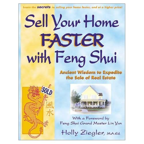 Sell Your Home Faster with Feng Shui: Ancient Wisdom to Expedite the Sale of Real Estate by Holly Ziegler (2001-04-01)