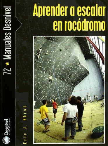 Aprender a escalar en rocodromo (Manuales (desnivel)) por Eric J. Horst