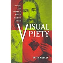[(Visual Piety : A History and Theory of Popular Religious Images)] [By (author) David Morgan] published on (October, 1999)