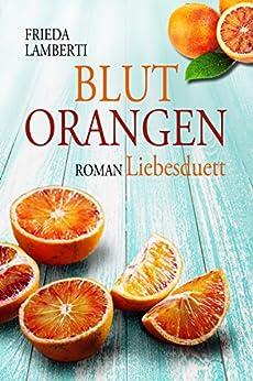 BLUTORANGEN Liebesduett (BLUTORANGEN Trilogie 1) von [Lamberti, Frieda]