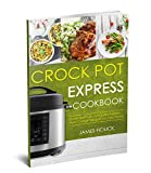 Crock Pot Express Cookbook: Quick and Easy Crock Pot Express Multi-Cooker Recipes for Your Family