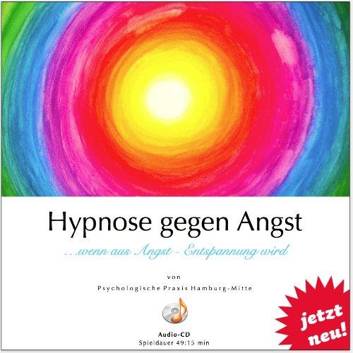 HYPNOSE GEGEN ANGST (Hypnose-Audio-CD) / ... wenn aus Angst Entspannung wird.