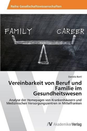 Vereinbarkeit von Beruf und Familie im Gesundheitswesen: Analyse der Homepages von Krankenhäusern und Medizinischen Versorgungszentren in Mittelfranken