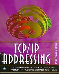 [(TCP/IP Addressing : Designing and Optimizing Your IP Addressing Scheme)] [By (author) Buck Graham] published on (November, 1996)