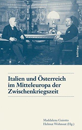Italien und Österreich im Mitteleuropa der Zwischenkriegszeit (Schriftenreihe des Österreichischen Historischen Instituts in Rom)