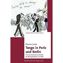 Tango in Paris und Berlin: Eine transnationale Geschichte der Metropolenkultur um 1900