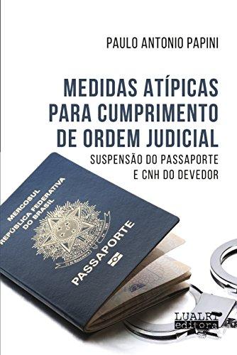 MEDIDAS ATÍPICAS PARA CUMPRIMENTO DE ORDEM JUDICIAL SUSPENSÃO DO PASSAPORTE E CNH DO DEVEDOR (Portuguese Edition)