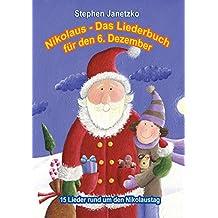 Nikolaus - Das Liederbuch für den 6. Dezember: 15 Lieder rund um den Nikolaustag (German Edition)