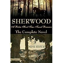Sherwood (A Robin Hood Time-Travel Romance) The Complete Novel (English Edition)