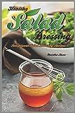Healthy Salad Dressing: Sensational Salad Dressing Recipes