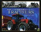 Le livre d'or des Tracteurs - L'évolution de la machine agricole des origines à nos jours - Editions de Lodi - 25/08/2005