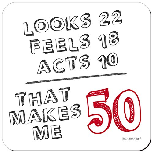 50th Birthday Drinks Coaster - Looks 22, Feels 18, Acts 10 - That Makes Me 50